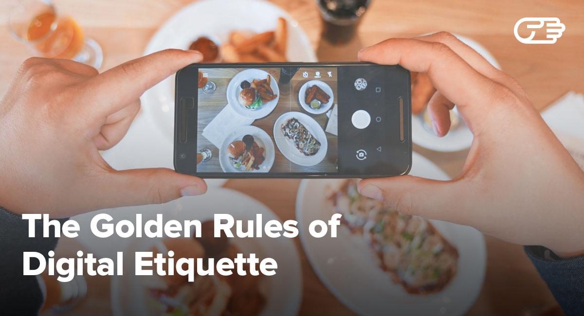 The Golden Rules Of Digital Etiquette
