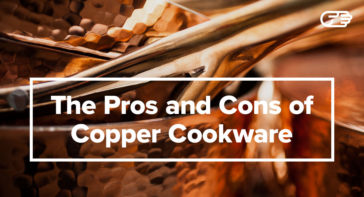 The Pros and Cons of Copper Cookware