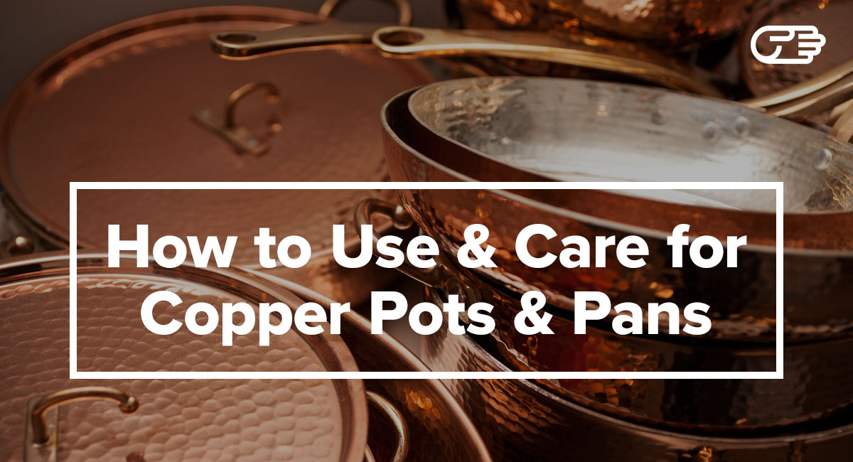 Copper Cookware How to Use Cook and Care for Copper Pots and Pans