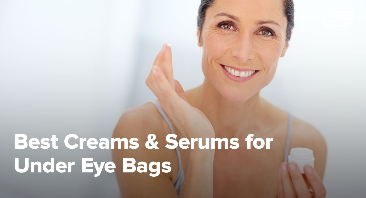 Best Creams & Serums for Under Eye Bags Buying Guide