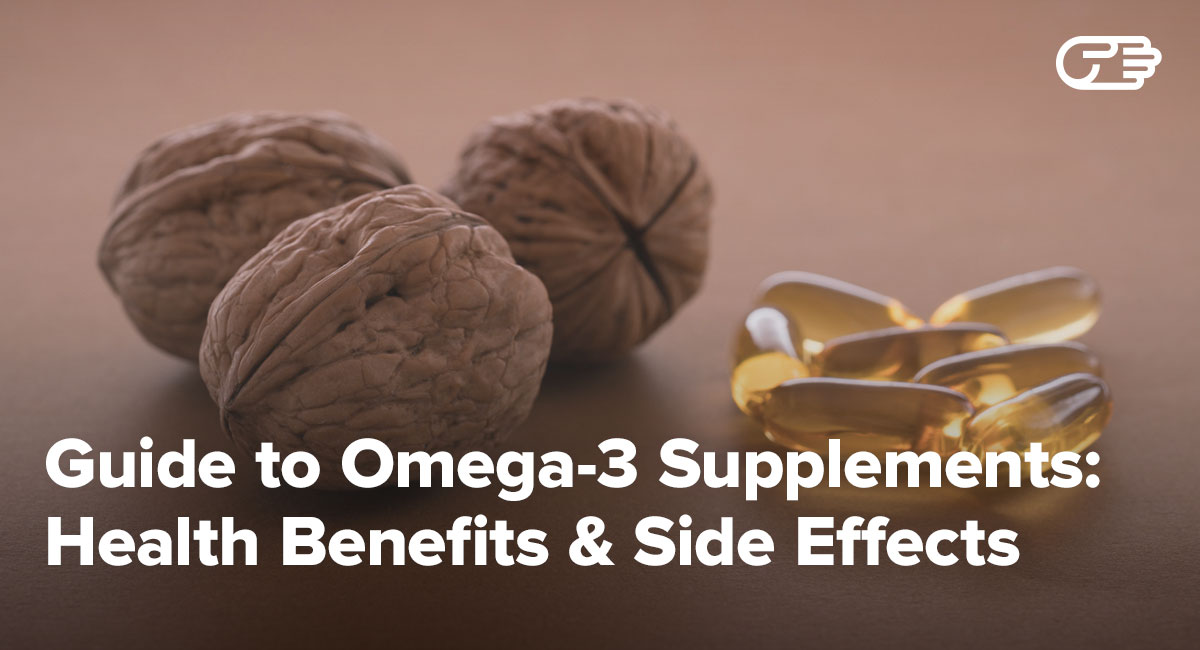 Guide to Omega-3 Supplements: Uses, Health Benefits & Side Effects